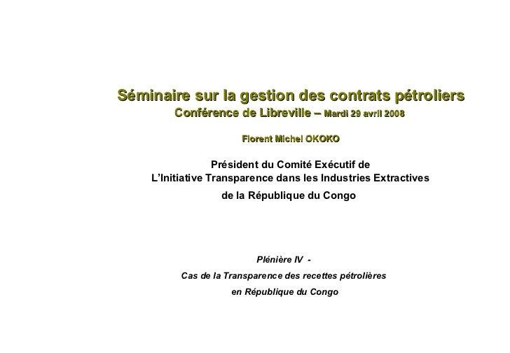 Séminaire sur la gestion des contrats pétroliers Conférence de Libreville –  Mardi 29 avril 2008  Florent Michel OKOKO Pré...