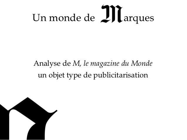 Un monde de                arquesAnalyse de M, le magazine du Monde un objet type de publicitarisation