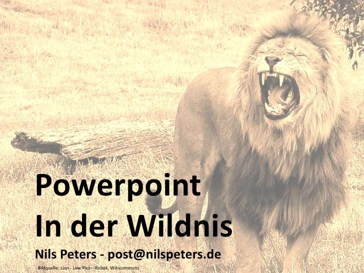 Powerpoint<br />In der Wildnis<br />Nils Peters - post@nilspeters.de<br />Bildquelle: Lion - Lew Pics – Robek, Wikicommons...