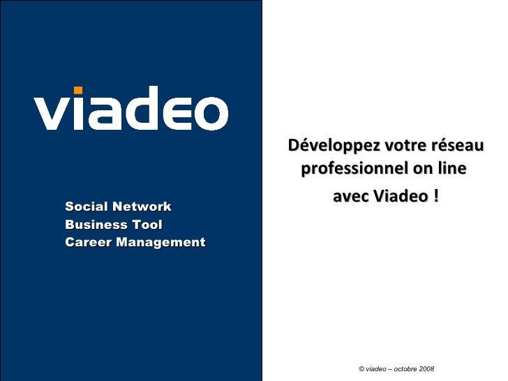 Développez votre réseau professionnel on line  avec Viadeo ! Social Network Business Tool Career Management  ©  viadeo  – ...
