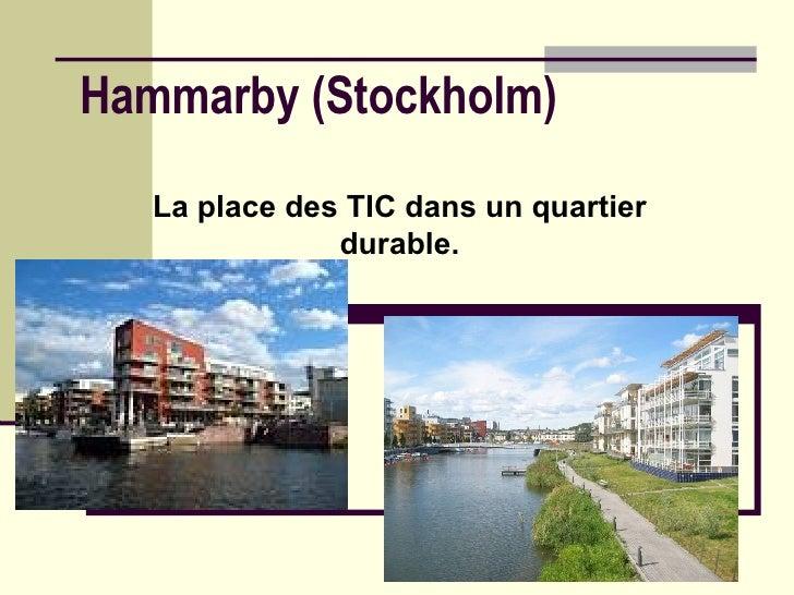 Hammarby (Stockholm) La place des TIC dans un quartier durable.
