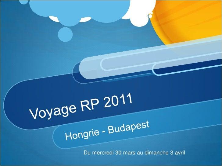Voyage RP 2011<br />Hongrie - Budapest<br />Du mercredi 30 mars au dimanche 3 avril<br />