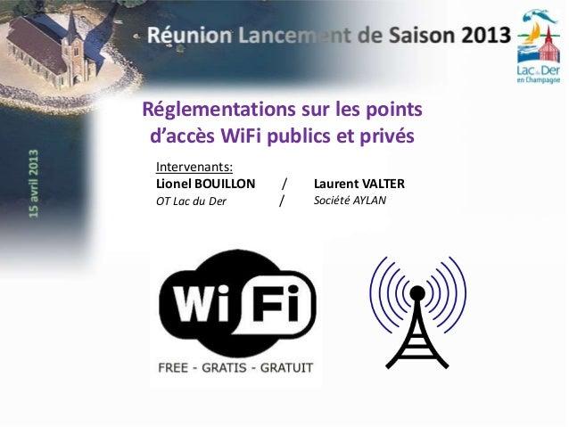 Réglementations sur les points d'accès WiFi publics et privés Intervenants: Lionel BOUILLON   /   Laurent VALTER OT Lac du...