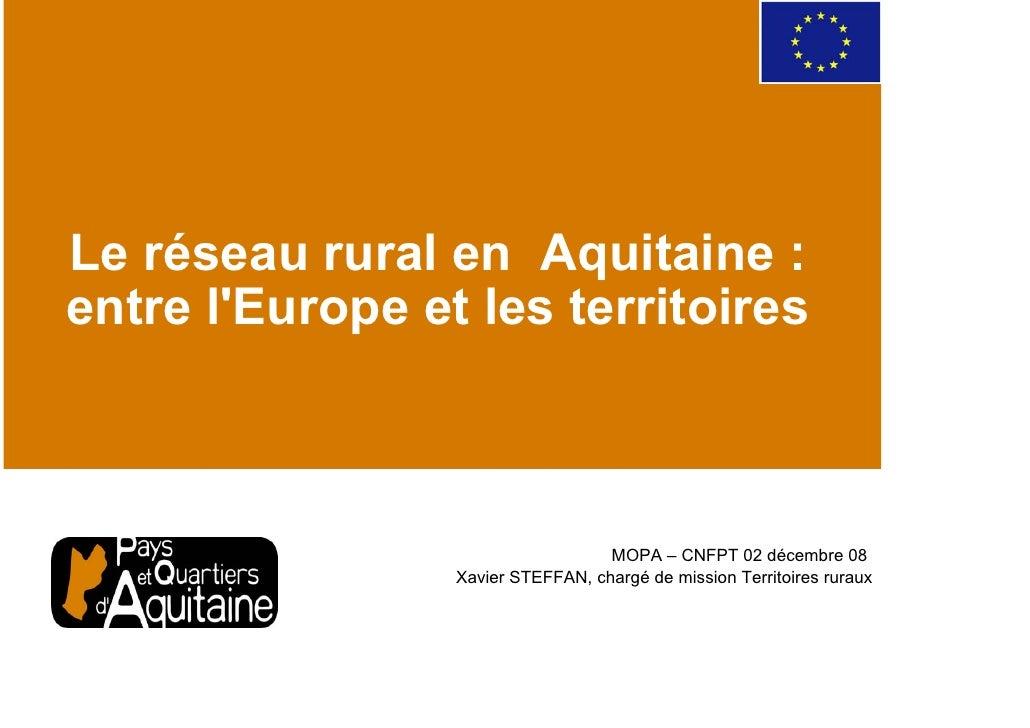 Le réseau rural en Aquitaine : entre l'Europe et les territoires                                       MOPA – CNFPT 02 déc...
