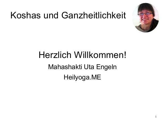 Koshas und Ganzheitlichkeit  Herzlich Willkommen! Mahashakti Uta Engeln Heilyoga.ME  1