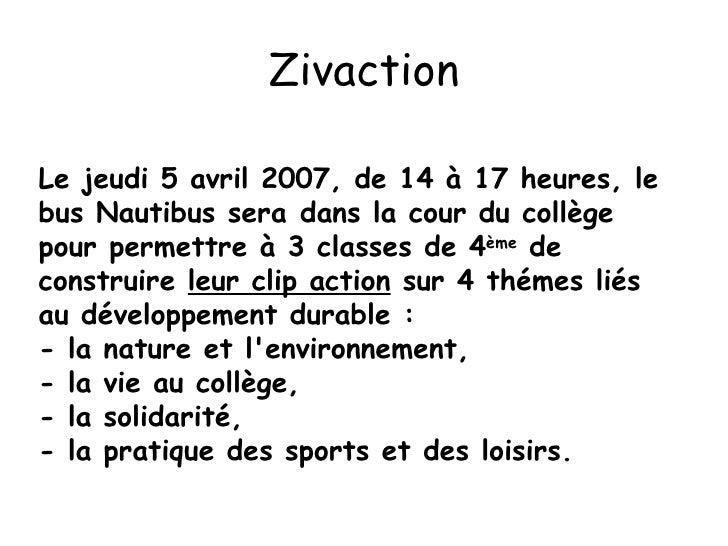Zivaction Le jeudi 5 avril 2007, de 14 à 17 heures, le bus Nautibus seradans la cour du collège pour permettre à 3 classe...