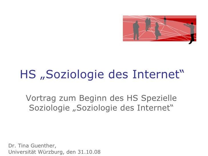 """HS """"Soziologie des Internet"""" Vortrag zum Beginn des HS Spezielle Soziologie """"Soziologie des Internet"""" Dr. Tina Guenther,  ..."""