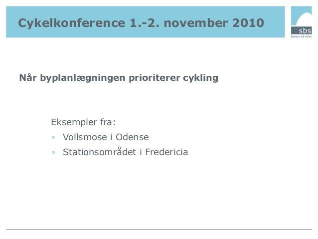 Når byplanlægningen prioriterer cykling Eksempler fra: • Vollsmose i Odense • Stationsområdet i Fredericia Cykelkonference...