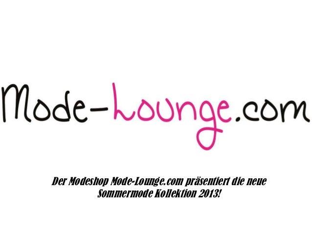 Der Modeshop Mode-Lounge.com präsentiert die neue Sommermode Kollektion 2013!