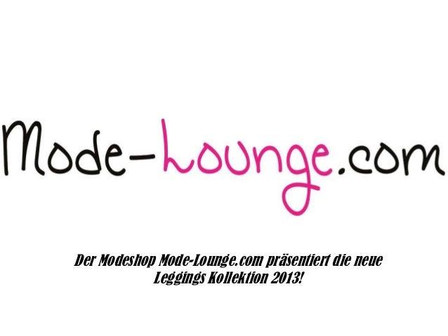 Der Modeshop Mode-Lounge.com präsentiert die neue Leggings Kollektion 2013!