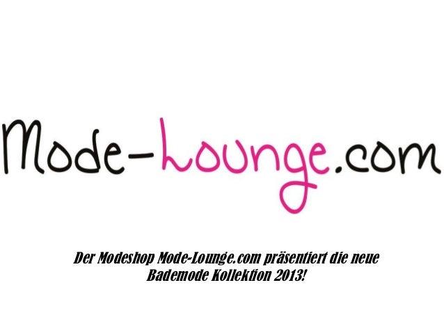 Der Modeshop Mode-Lounge.com präsentiert die neue Bademode Kollektion 2013!