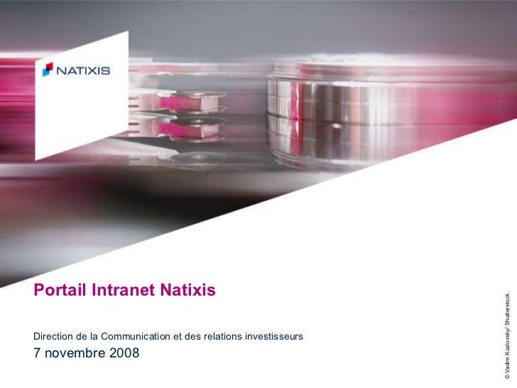 Portail Intranet Natixis Direction de la Communication et des relations investisseurs 7 novembre 2008