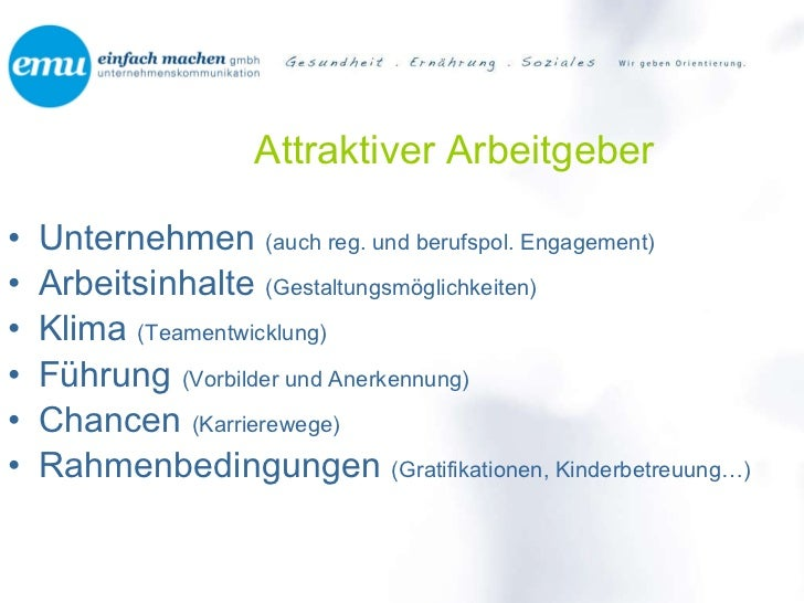 Attraktiver Arbeitgeber <ul><li>Unternehmen  (auch reg. und berufspol. Engagement) </li></ul><ul><li>Arbeitsinhalte  (Gest...
