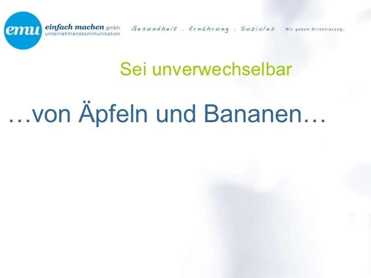 Sei unverwechselbar <ul><li>… von Äpfeln und Bananen… </li></ul>