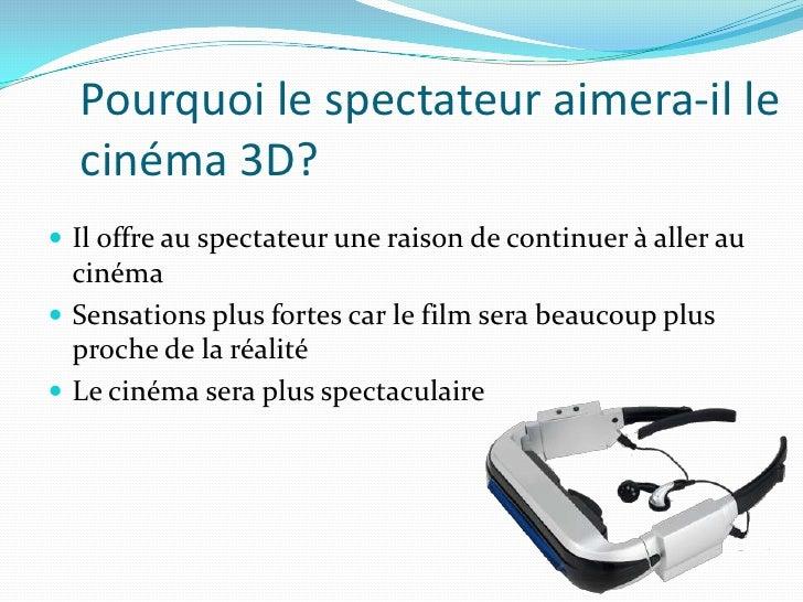 Pourquoi le spectateur aimera-il le cinéma 3D?<br />Il offre au spectateur une raison de continuer à aller au cinéma<br />...