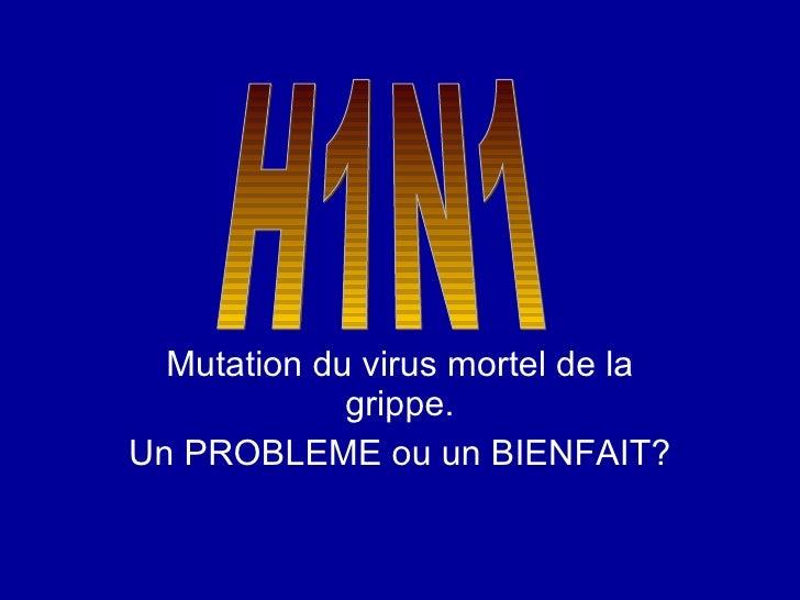 Mutation du virus mortel de la grippe. Un PROBLEME ou un BIENFAIT? H1N1