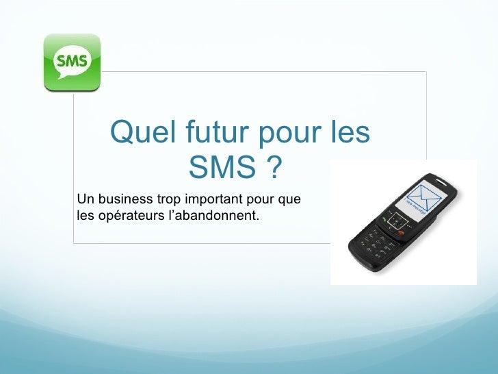 Quel futur pour les SMS ?  Un business trop important pour que les opérateurs l'abandonnent.
