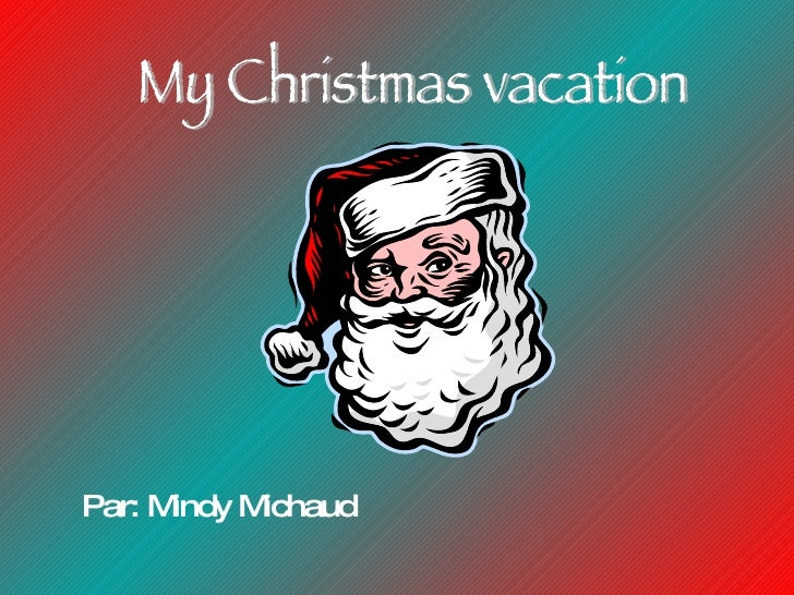 Par: Mindy Michaud My Christmas vacation