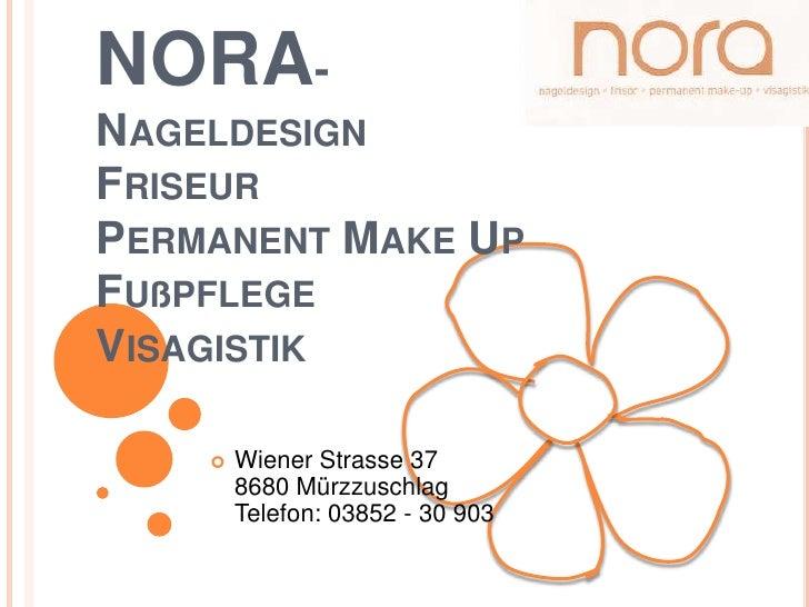 NORA-NageldesignFriseurPermanent MakeUpFußpflege Visagistik<br />Wiener Strasse 378680 MürzzuschlagTelefon: 03852 - 30 903...