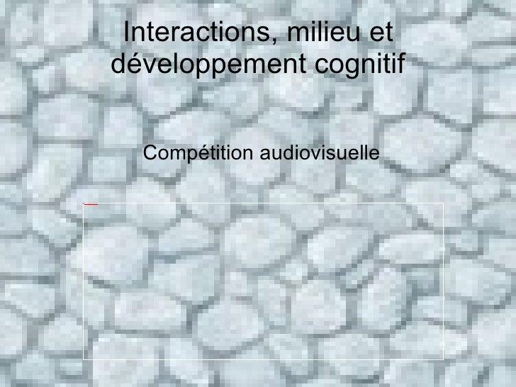 Interactions, milieu et développement cognitif Compétition audiovisuelle