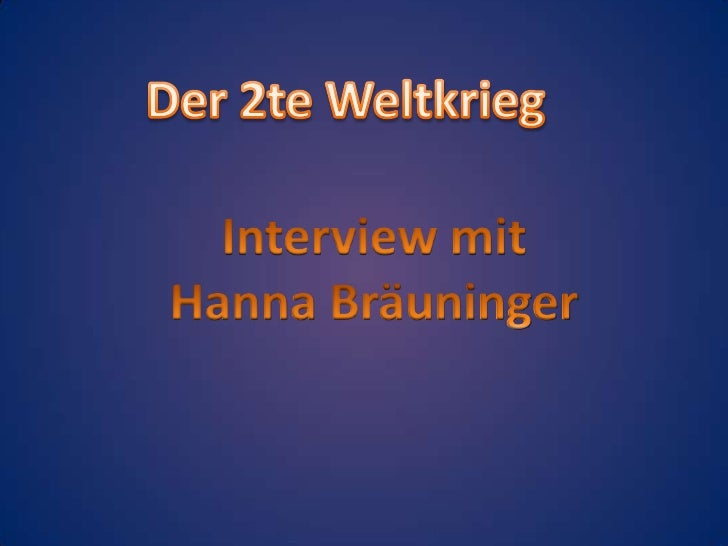 Der 2te Weltkrieg<br />Interview mit <br />Hanna Bräuninger<br />