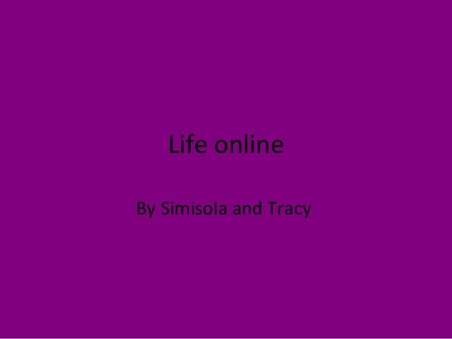 Life online By Simisola and Tracy