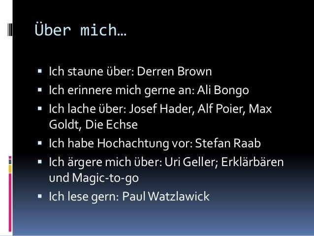 Über mich…  Ich staune über: Derren Brown  Ich erinnere mich gerne an: Ali Bongo  Ich lache über: Josef Hader, Alf Poie...