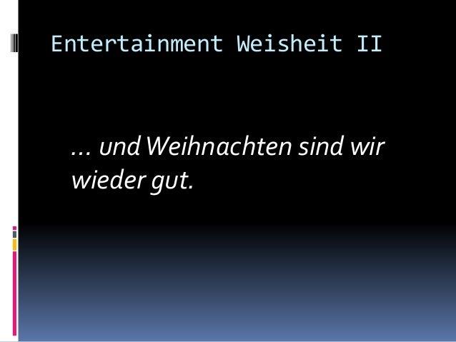 Entertainment Weisheit II … undWeihnachten sind wir wieder gut.