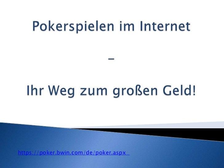 Pokerspielen im Internet-Ihr Weg zum großen Geld!<br />https://poker.bwin.com/de/poker.aspx<br />