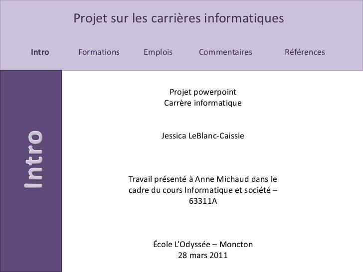Projet powerpoint<br />Carrère informatique <br />Jessica LeBlanc-Caissie<br />Travail présenté à Anne Michaud dans le cad...