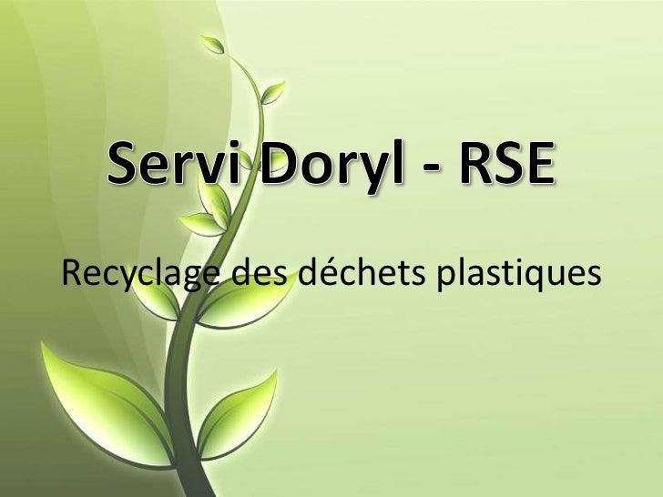 Servi Doryl - RSE<br />Recyclage des déchets plastiques<br />