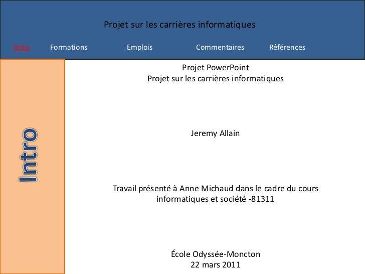 Projet PowerPoint<br />Projet sur les carrières informatiques<br />Jeremy Allain<br />Travail présenté à Anne Michaud dans...