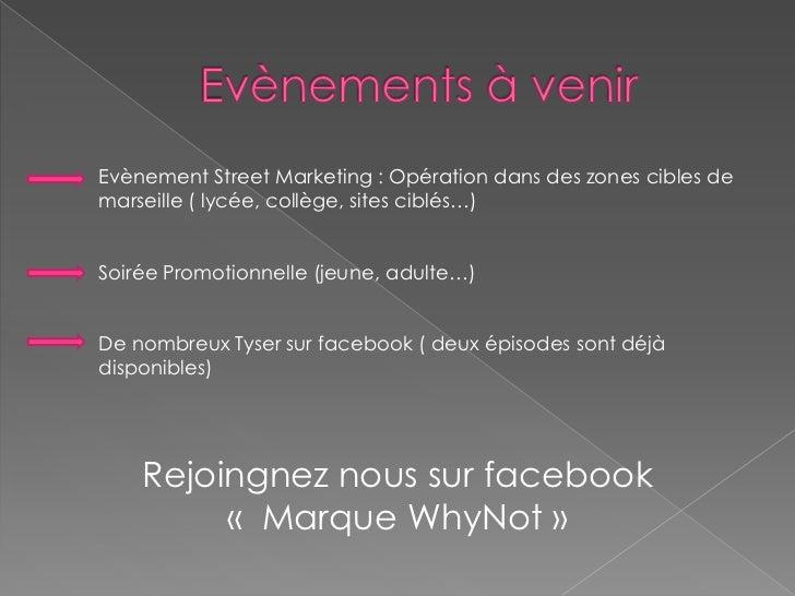 Evènements à venir <br />Evènement Street Marketing : Opération dans des zones cibles de marseille ( lycée, collège, sites...