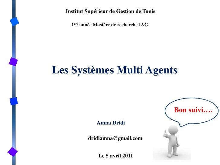 Institut Supérieur de Gestion de Tunis  <br />1ère année Mastère de recherche IAG<br />Les Systèmes Multi Agents <br />Bon...