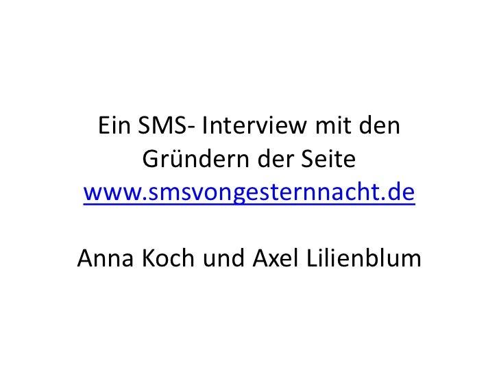 Ein SMS- Interview mit den     Gründern der Seitewww.smsvongesternnacht.deAnna Koch und Axel Lilienblum