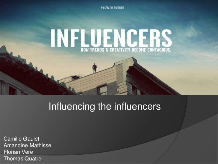 Influencing the influencersCamille GauletAmandine MathisseFlorian VereThomas Quatre