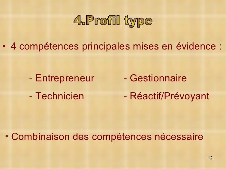 <ul><li>4 compétences principales mises en évidence : </li></ul>4.Profil type <ul><ul><ul><li>-  Entrepreneur </li></ul></...