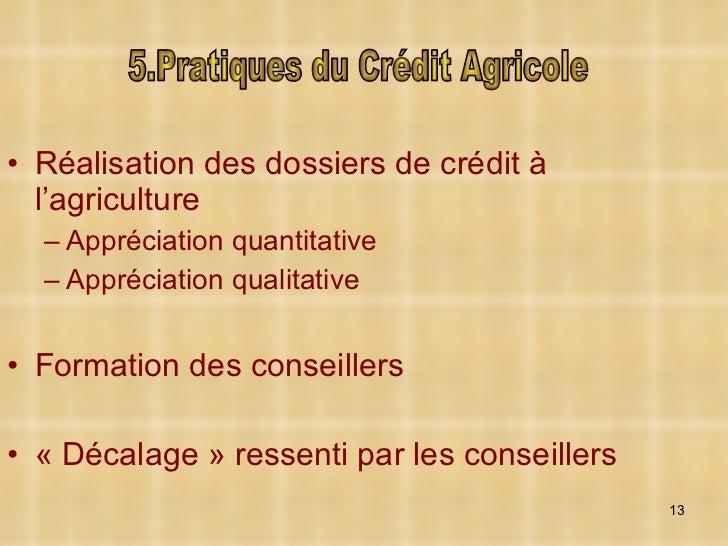 <ul><li>Réalisation des dossiers de crédit à l'agriculture </li></ul><ul><ul><li>Appréciation quantitative </li></ul></ul>...