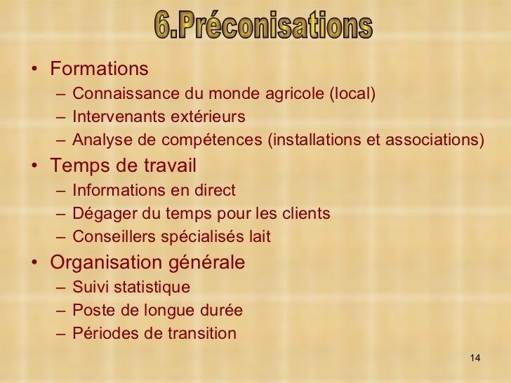 <ul><li>Formations </li></ul><ul><ul><li>Connaissance du monde agricole (local) </li></ul></ul><ul><ul><li>Intervenants ex...