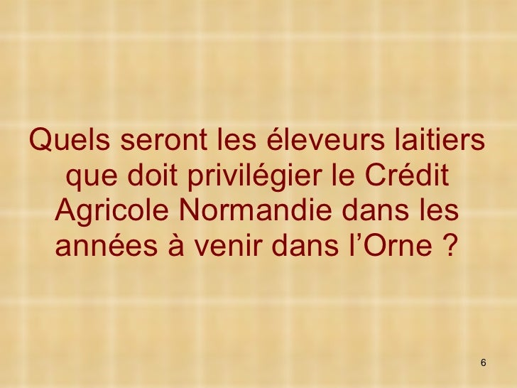 Quels seront les éleveurs laitiers que doit privilégier le Crédit Agricole Normandie dans les années à venir dans l'Orne ?