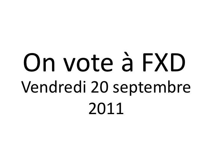 On vote à FXDVendredi 20 septembre        2011