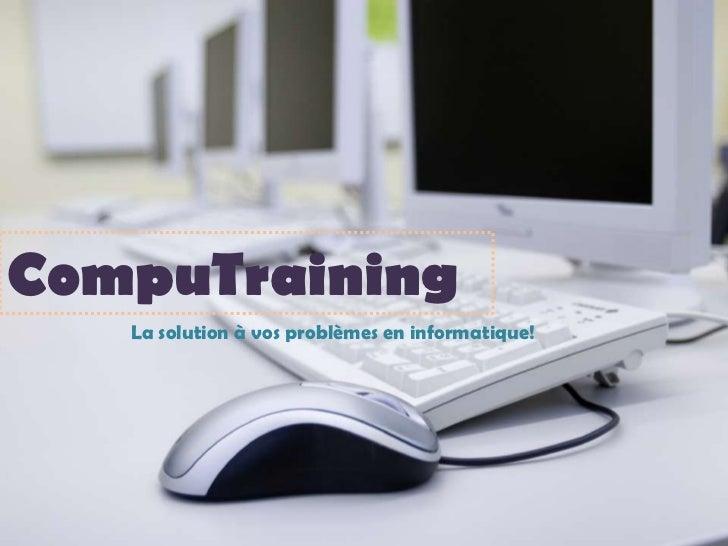 CompuTraining   La solution à vos problèmes en informatique!