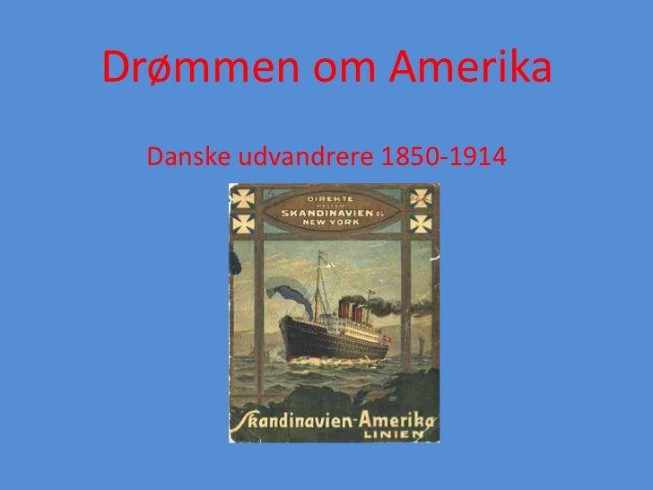 Drømmen om Amerika Danske udvandrere 1850-1914