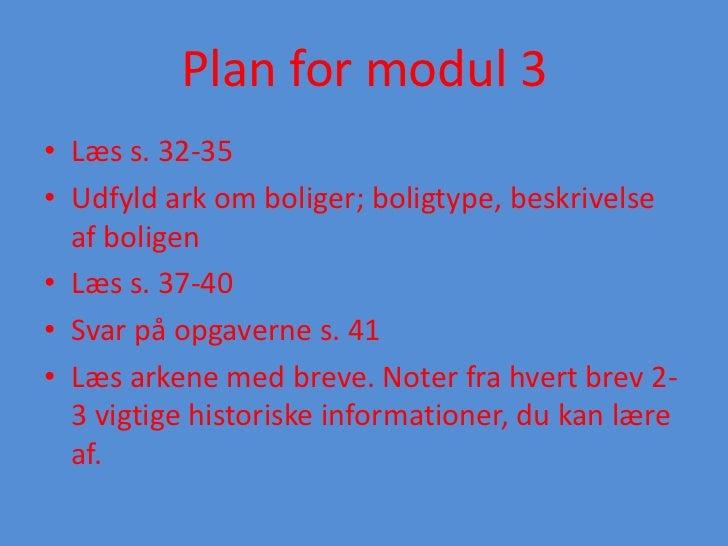 Plan for modul 3• Læs s. 32-35• Udfyld ark om boliger; boligtype, beskrivelse  af boligen• Læs s. 37-40• Svar på opgaverne...