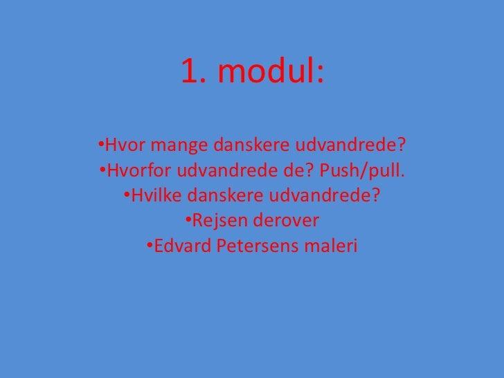 1. modul:•Hvor mange danskere udvandrede?•Hvorfor udvandrede de? Push/pull.   •Hvilke danskere udvandrede?           •Rejs...