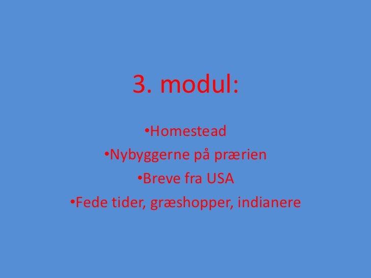 3. modul:           •Homestead    •Nybyggerne på prærien          •Breve fra USA•Fede tider, græshopper, indianere