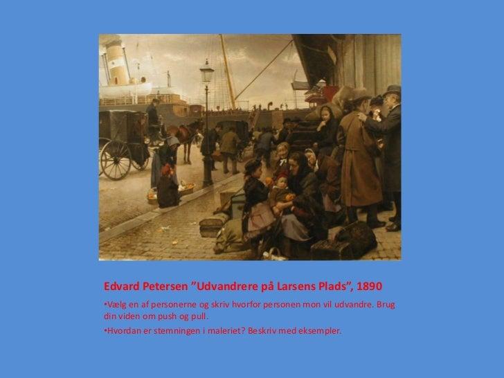 """Edvard Petersen """"Udvandrere på Larsens Plads"""", 1890•Vælg en af personerne og skriv hvorfor personen mon vil udvandre. Brug..."""