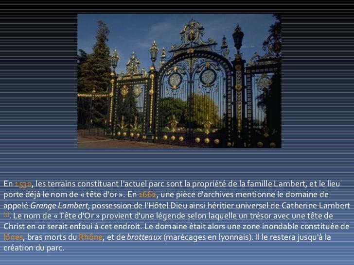 En 1530, les terrains constituant lactuel parc sont la propriété de la famille Lambert, et le lieuporte déjà le nom de « t...