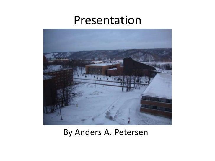 PresentationBy Anders A. Petersen