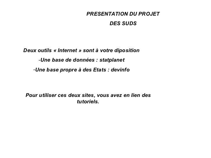 PRESENTATION DU PROJET                                   DES SUDSDeux outils « Internet » sont à votre diposition      -Un...